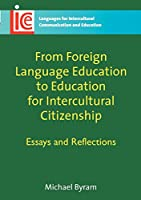 From Foreign Language Education to Education for Intercultural Citizenship: Essays and Reflections (Languages for Intercultural Communication and Education)