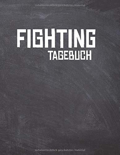 Fighting Tagebuch: Das Ultimative Kampfsport Trainings Logbuch für den Kampfsportler