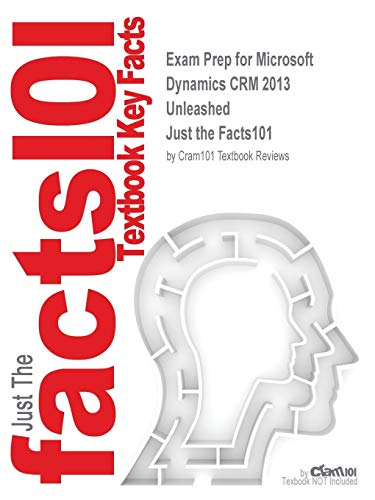 Exam Prep for Microsoft Dynamics CRM 2013 Unleashed (Just the Facts101)
