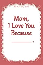 Mothers Day Gifts: Mom, I Love You Because _______: A Fill-in-the-Blank Mom Appreciation Gift to Show Her How Much You Care for Mothers Day