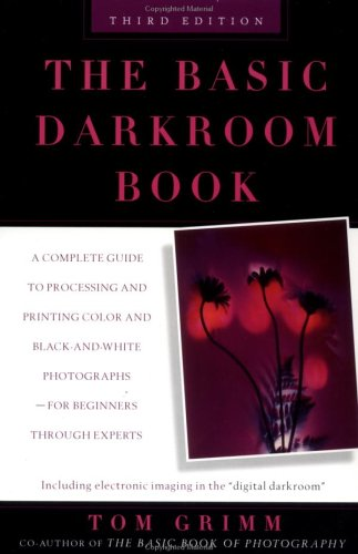 The Basic Darkroom Book: compl GT Processing ptg Color Black White photogs for Beginners thru Experts