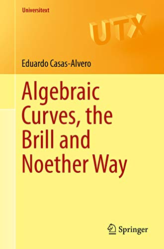 Algebraic Curves, the Brill and Noether Way (Universitext) (English Edition)