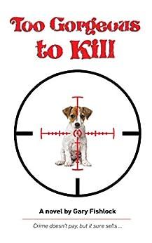 [Gary Fishlock]のToo Gorgeous to Kill (English Edition)
