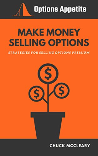MAKE MONEY SELLING OPTIONS: Strategies For Selling Options Premium