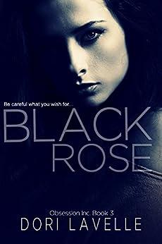 Black Rose: A dark romance thriller (Obsession Inc. Book 3) by [Dori Lavelle]