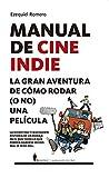 Manual de cine indie: La gran aventura de cómo rodar (o no) una película