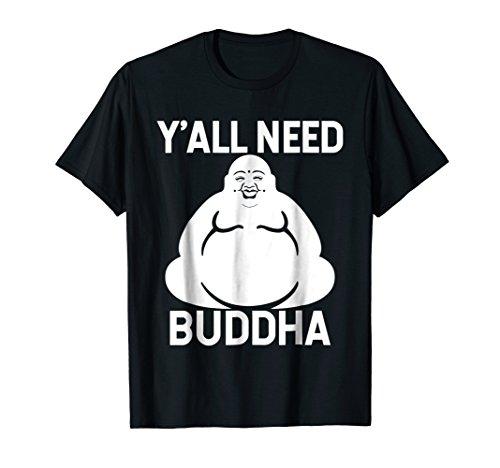 Fat Buddha T-Shirt - Y'All Need Buddha Meditation Shirt