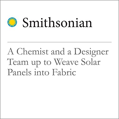 A Chemist and a Designer Team Up to Weave Solar Panels into Fabric audiobook cover art
