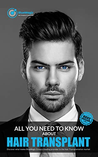 ALL YOU NEED TO KNOW ABOUT HAIR TRANSPLANT: Best Hair Transplant in Turkey- Discover what makes BlueMagic Group a leading provider in the Hair Transplantation market (English Edition)