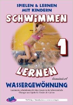 Schwimmen lernen 1: Wassergewšhnung (laminiert) (Schwimmen lernen - laminiert) ( Illustriert, 30. September 2013 )