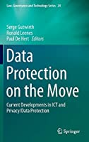 Data Protection on the Move: Current Developments in ICT and Privacy/Data Protection (Law, Governance and Technology Series, 24)