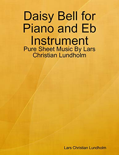 Daisy Bell for Piano and Eb Instrument - Pure Sheet Music By Lars Christian Lundholm (English Edition)