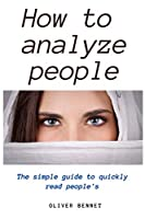 How to Analyze People: The simple guide to quickly read people's