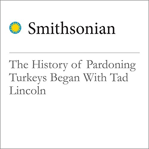 The History of Pardoning Turkeys Began With Tad Lincoln audiobook cover art