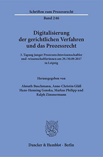 Digitalisierung der gerichtlichen Verfahren und das Prozessrecht.: 3. Tagung junger Prozessrechtswissenschaftler und -wissenschaftlerinnen am 29.-30.09.2017 in Leipzig. (Schriften zum Prozessrecht)