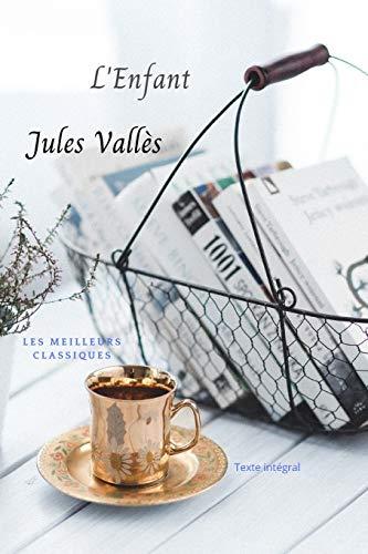 L'enfant: L'enfant, autobiographie par l'illustre écrivain Jules Valles, auteur du livre: l'insurgé, texte intégral,français,broché