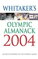 Whitaker's Olympic Almanack 2004 2004: The Essential Guide to the Olympic Games