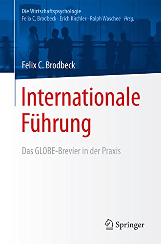 Internationale Führung: Das GLOBE-Brevier in der Praxis (Die Wirtschaftspsychologie)