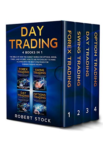 Day Trading: 4 Books in 1: The bible of how the Market Works for Options, Swing, Forex and Futures. How to use psychology for a Living with the best tactics and strategies for earning Passive Income