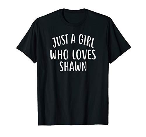 Just A Girl who loves SHAWN T-Shirt Cute SHAWN Shirt