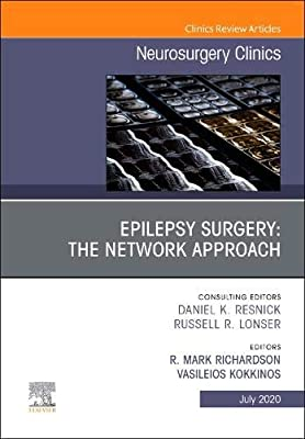 Epilepsy Surgery: The Network Approach, An Issue of Neurosurgery Clinics of North America (Volume 31-3) (The Clinics: Surgery (Volume 31-3))