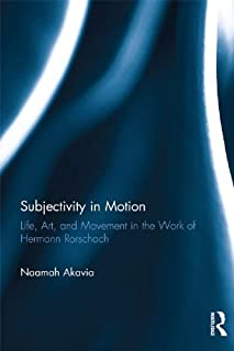 Subjectivity in Motion: Life, Art, and Movement in the Work of Hermann Rorschach (Routledge Monographs in Mental Health)
