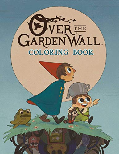 Over The Garden Wall Coloring Book: 50+ Coloring Pages. Relaxing Coloring Books For Kids and Adults Over The Garden Wall