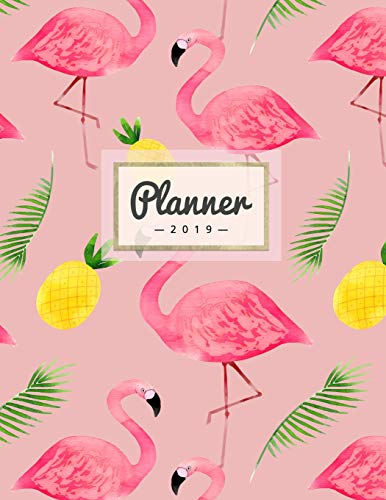 Planner 2019: Pineapple + Flamingo - Weekly Calendar Schedule Organizer with Dot Grid Pages, Inspirational Quotes + To-Do Lists - Tropical Summer