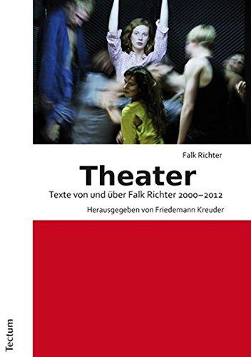 Theater: Texte von und über Falk Richter 2000-2012