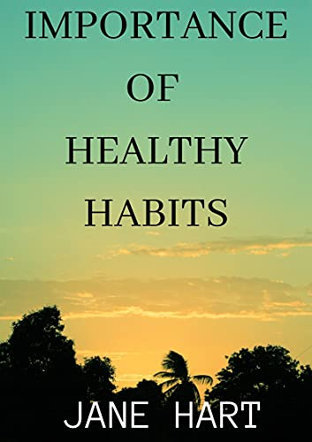 IMPORTANCE OF HEALTHY HABITS (English Edition)