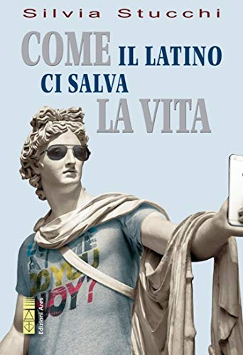 Come il latino ci salva la vita (Italian Edition)