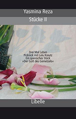 Stücke II: Drei Mal Leben / Picknick mit Lulu Kreutz  / Ein spanisches Stück / 'Der Gott des Gemetzels'