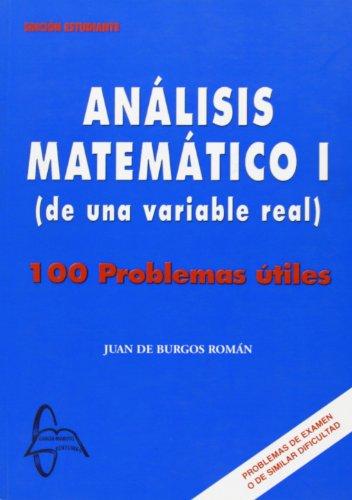 Analisis matematico I (de una variable real) - 100 problemas utiles