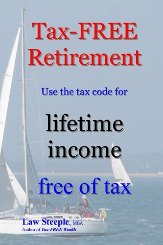 Tax-FREE Retirement: Use the tax code for lifetime income free of tax