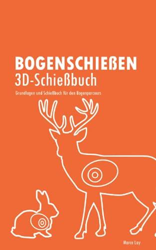 Bogenschießen 3D-Schießbuch: Grundlagen und Schießbuch für den Bogenparcours