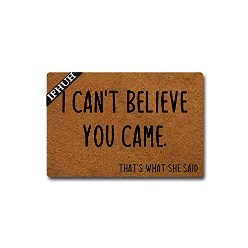 IFHUH I Can't Believe You Came That's What She Said Doormat Funny Welcome Mat Front Door Mat Rubber...