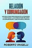 18.- RELACIÓN Y COMUNICACIÓN: Una Guía para Profundizar en la Conexión, la Confianza y la Intimidad para Mejorar la Comunicación y Fortalecer el Vínculo
