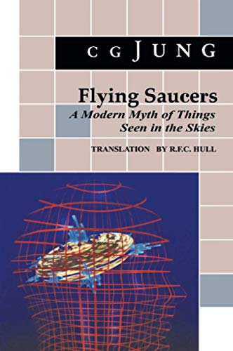 Flying Saucers: A Modern Myth of Things Seen in the Skies: A Modern Myth of Things Seen in the Sky. (From Vols. 10 and 18, Collected Works) (Bollingen Series)