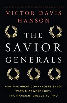 The Savior Generals: How Five Great Commanders Saved Wars That Were Lost - From Ancient Greece to Iraq by [Victor Davis Hanson]