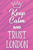 Keep Calm And Trust London: Funny Loving Friendship Appreciation Journal and Notebook for Friends Family Coworkers. Lined Paper Note Book.