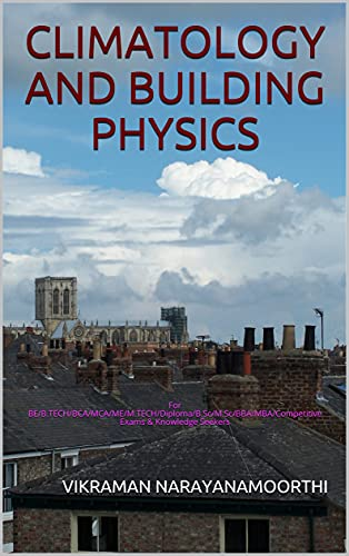 CLIMATOLOGY AND BUILDING PHYSICS: For BE/B.TECH/BCA/MCA/ME/M.TECH/Diploma/B.Sc/M.Sc/BBA/MBA/Competitive Exams & Knowledge Seekers (English Edition)