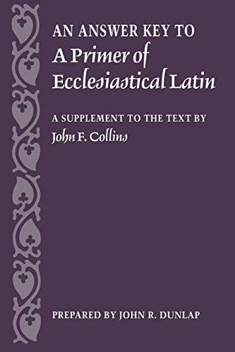 An Answer Key to A Primer of Ecclesiastical Latin: A Supplement to the Text by John F. Collins