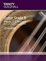 Guitar 2010-2015. Grade 8: Guitar Teaching (Classical (Trinity Guildhall Guitar Examination Pieces & Exercises 2010-2015)