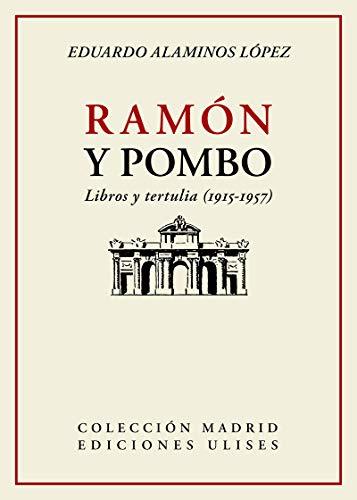 Ramón y Pombo: Libros y tertulia (1915-1957): 4 (Colección Madrid)