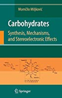 Carbohydrates: Synthesis, Mechanisms, and Stereoelectronic Effects