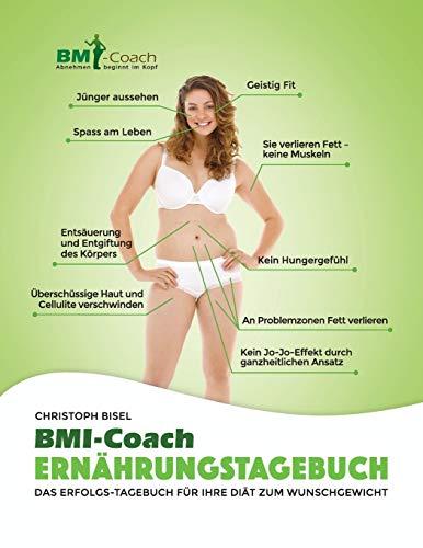 Das BMI-Coach Ernährungstagebuch: Das Erfolgs-Tagebuch für Ihre Diät zum Wunschgewicht