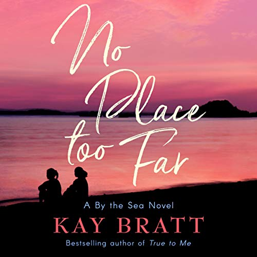 No Place Too Far: A By the Sea Novel, Book 2