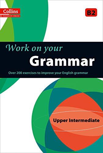 Grammar : B2 (Collins Work on Your…): A Practice Book for Learners at Upper Intermediate Level
