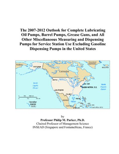 The 2007-2012 Outlook for Complete Lubricating Oil Pumps, Barrel Pumps, Grease Guns, and All Other Miscellaneous Measuring and Dispensing Pumps for ... Dispensing Pumps in the United States