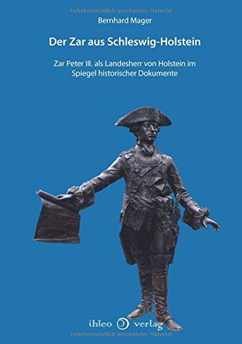 Der Zar aus Schleswig-Holstein: Zar Peter III. als Landesherr von Holstein im Spiegel historischer Dokumente
